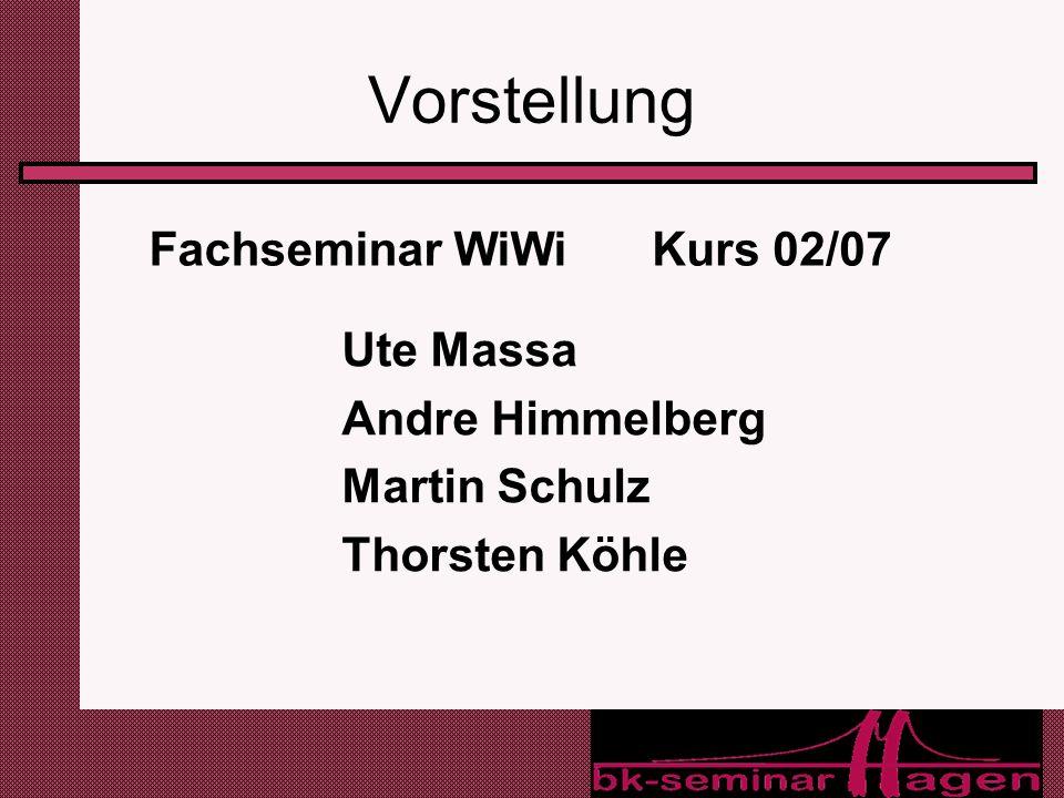 Vorstellung Fachseminar WiWi Kurs 02/07 Ute Massa Andre Himmelberg