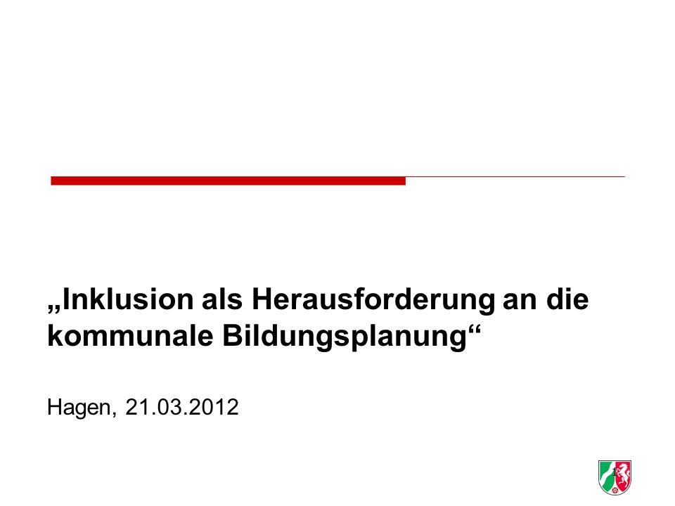 """""""Inklusion als Herausforderung an die kommunale Bildungsplanung Hagen, 21.03.2012"""