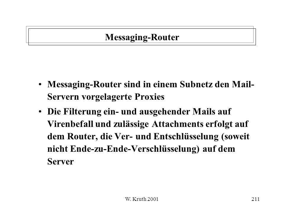 Messaging-Router Messaging-Router sind in einem Subnetz den Mail-Servern vorgelagerte Proxies.