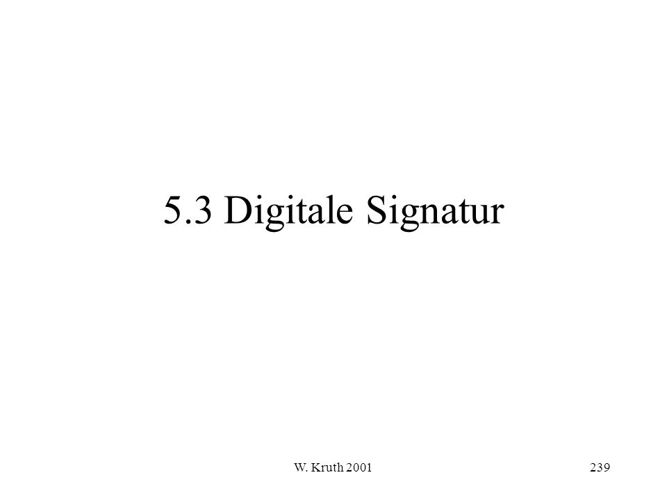 5.3 Digitale Signatur W. Kruth 2001