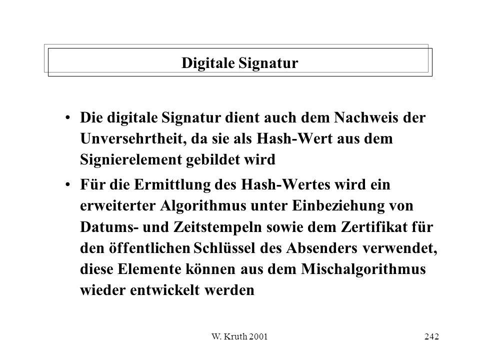 Digitale Signatur Die digitale Signatur dient auch dem Nachweis der Unversehrtheit, da sie als Hash-Wert aus dem Signierelement gebildet wird.