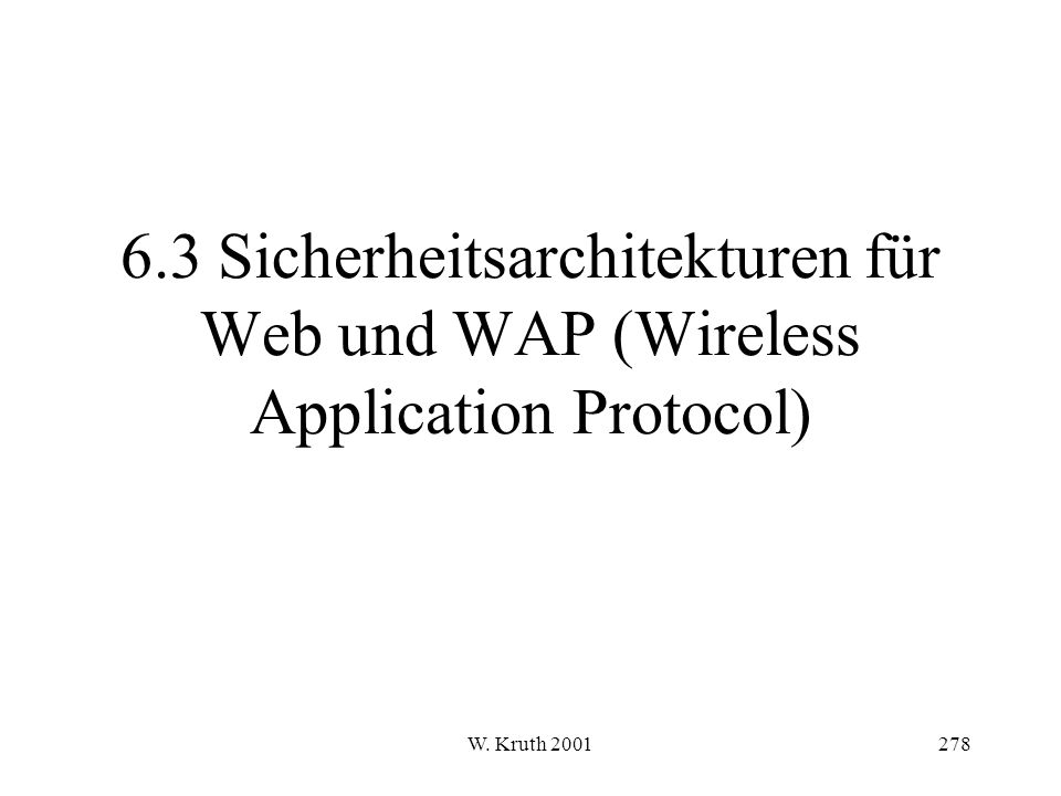 6.3 Sicherheitsarchitekturen für Web und WAP (Wireless Application Protocol)