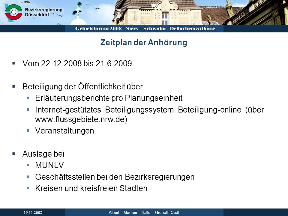 Zeitplan der Anhörung Vom 22.12.2008 bis 21.6.2009. Beteiligung der Öffentlichkeit über. Erläuterungsberichte pro Planungseinheit.