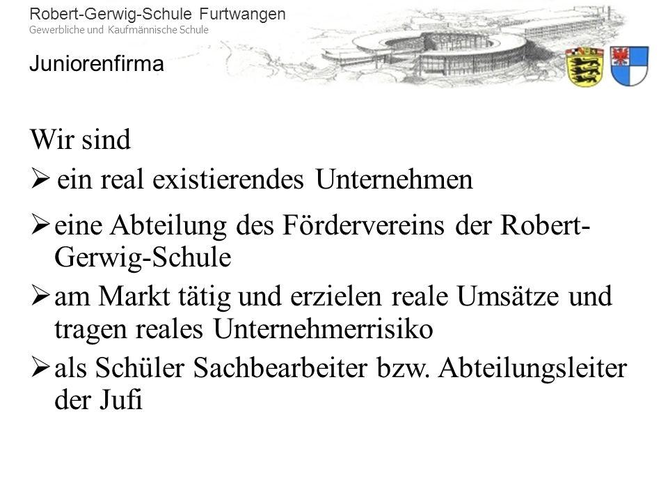 Wir sind ein real existierendes Unternehmen. eine Abteilung des Fördervereins der Robert-Gerwig-Schule.