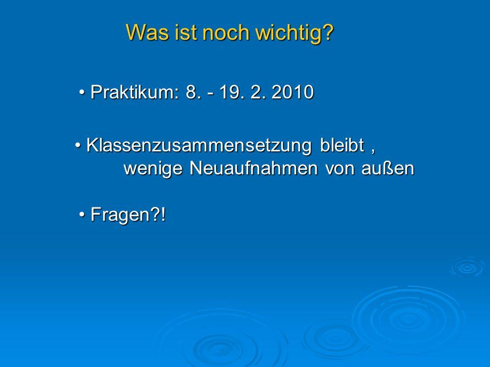 Was ist noch wichtig Praktikum: 8. - 19. 2. 2010