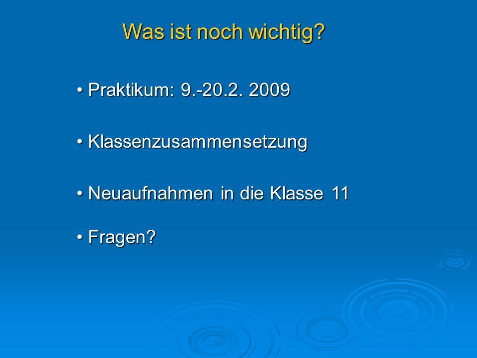 Was ist noch wichtig Praktikum: 9.-20.2. 2009 Klassenzusammensetzung
