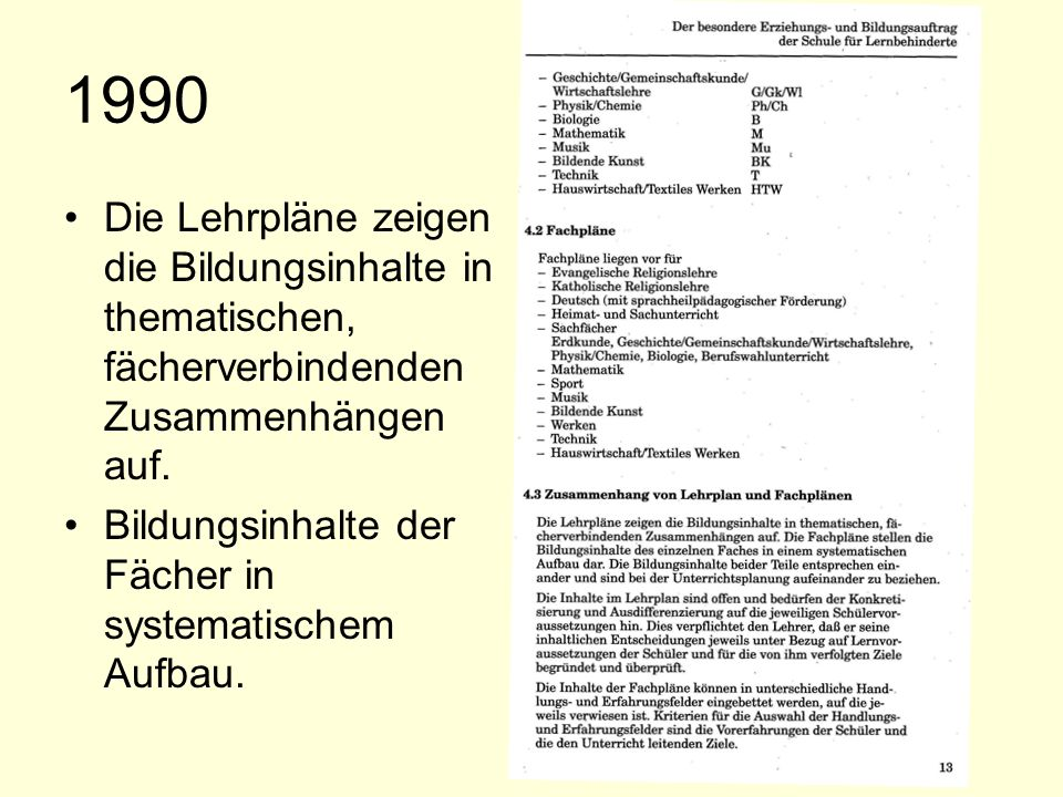 1990 Die Lehrpläne zeigen die Bildungsinhalte in thematischen, fächerverbindenden Zusammenhängen auf.