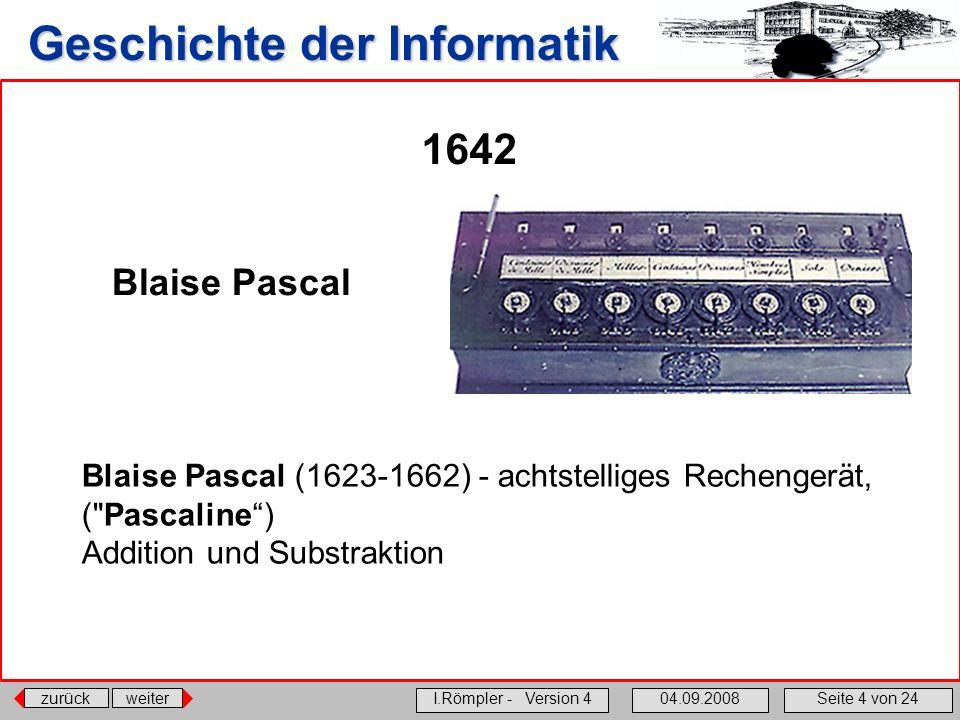 1642 Blaise Pascal. Blaise Pascal (1623-1662) - achtstelliges Rechengerät, ( Pascaline ) Addition und Substraktion.