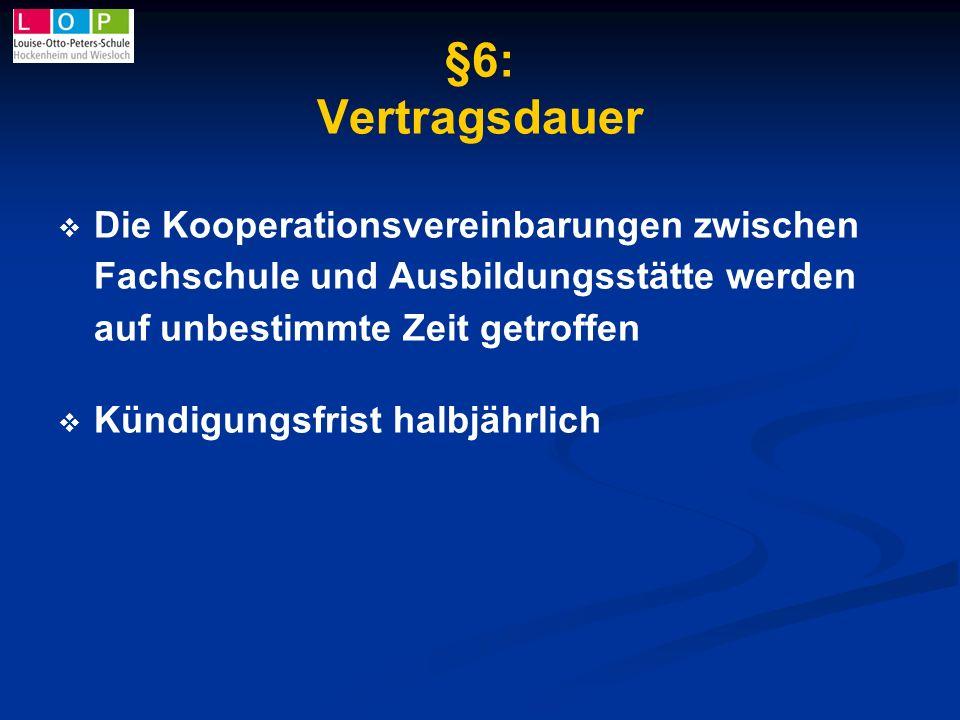 §6: Vertragsdauer Die Kooperationsvereinbarungen zwischen Fachschule und Ausbildungsstätte werden auf unbestimmte Zeit getroffen.
