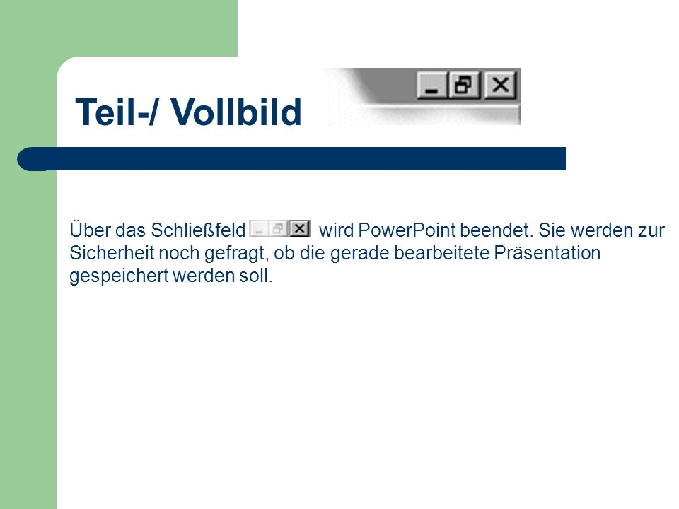Teil-/ Vollbild wird PowerPoint beendet. Sie werden zur Sicherheit noch gefragt, ob die gerade bearbeitete Präsentation.
