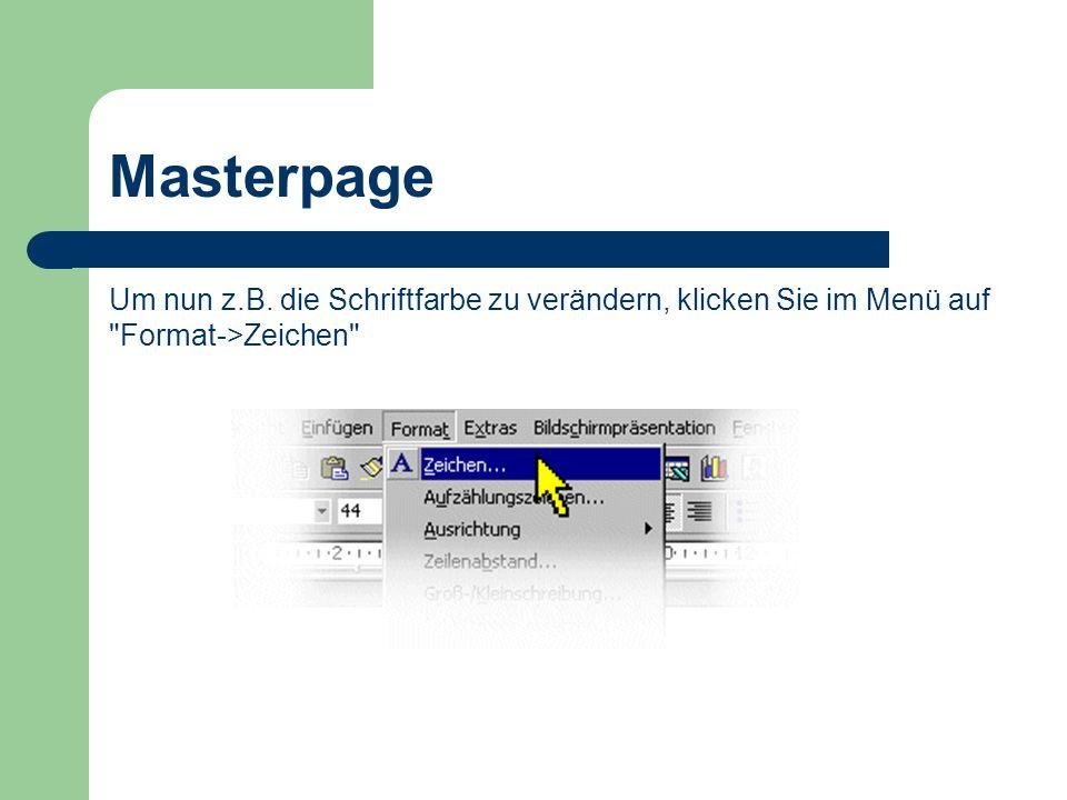 Masterpage Um nun z.B. die Schriftfarbe zu verändern, klicken Sie im Menü auf Format->Zeichen