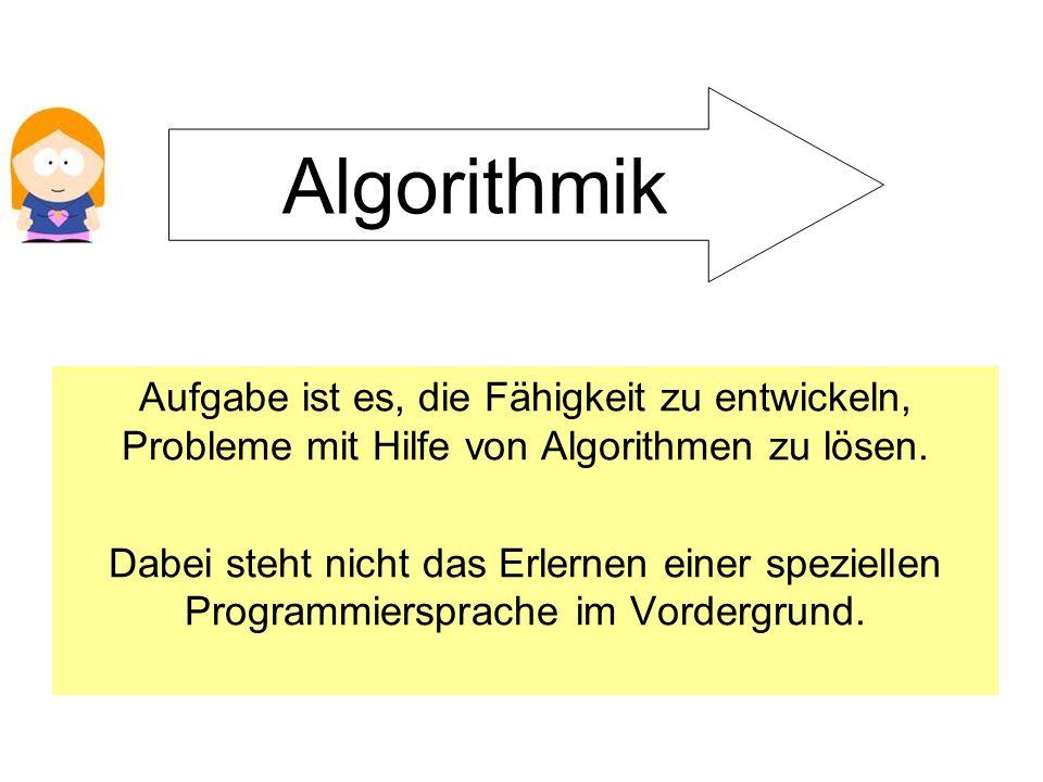 Algorithmik Aufgabe ist es, die Fähigkeit zu entwickeln, Probleme mit Hilfe von Algorithmen zu lösen.