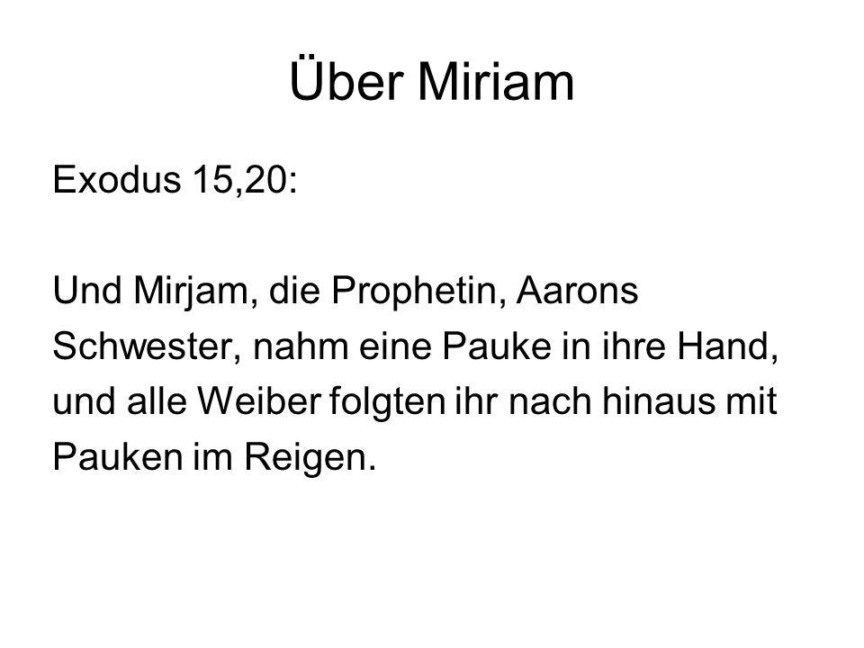 Über Miriam Exodus 15,20: Und Mirjam, die Prophetin, Aarons
