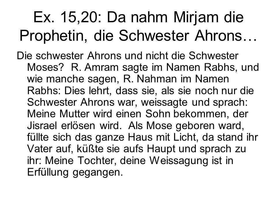 Ex. 15,20: Da nahm Mirjam die Prophetin, die Schwester Ahrons…