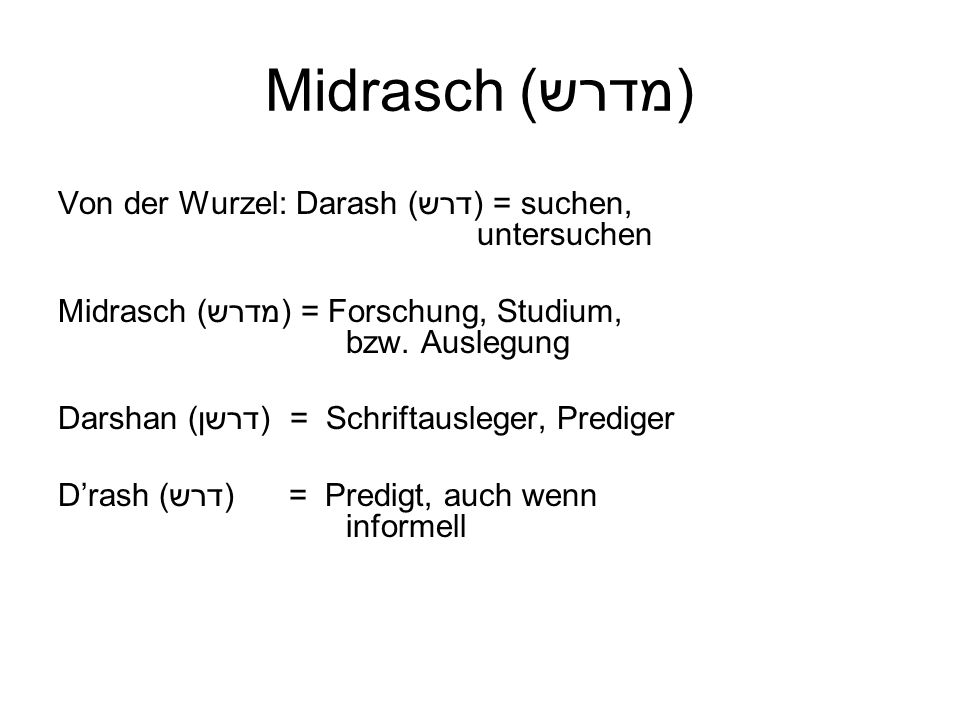 Midrasch (מדרש) Von der Wurzel: Darash (דרש) = suchen, untersuchen