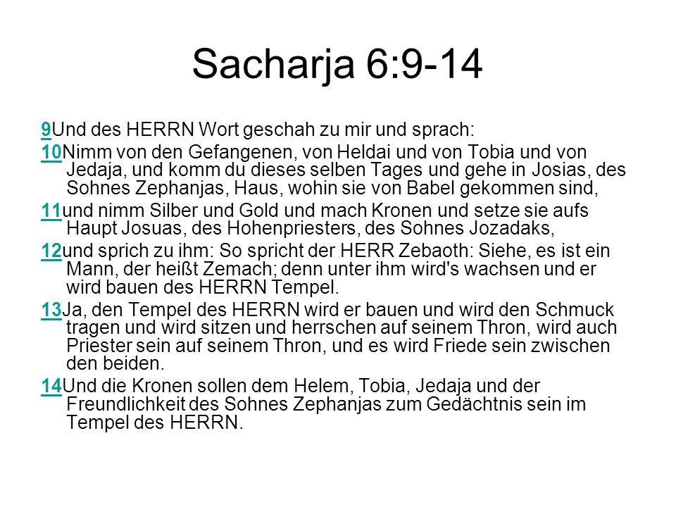 Sacharja 6:9-14 9Und des HERRN Wort geschah zu mir und sprach:
