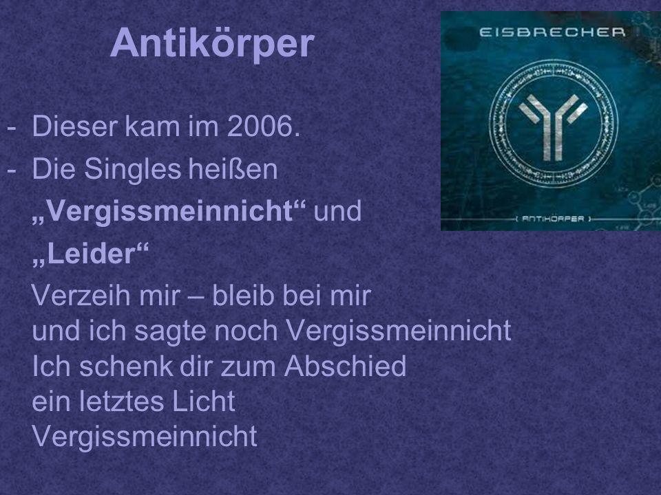 Antikörper Dieser kam im 2006. Die Singles heißen
