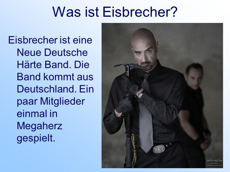 Was ist Eisbrecher. Eisbrecher ist eine Neue Deutsche Härte Band.