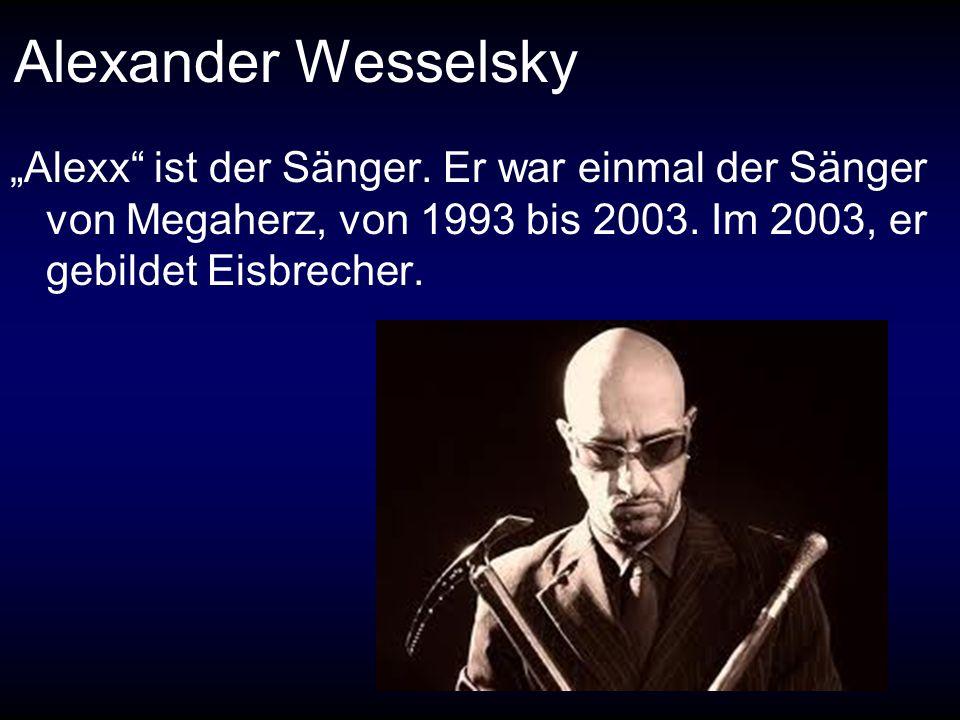 "Alexander Wesselsky ""Alexx ist der Sänger."