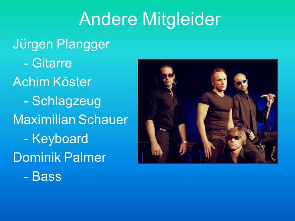 Andere Mitgleider Jürgen Plangger - Gitarre Achim Köster - Schlagzeug Maximilian Schauer - Keyboard Dominik Palmer - Bass