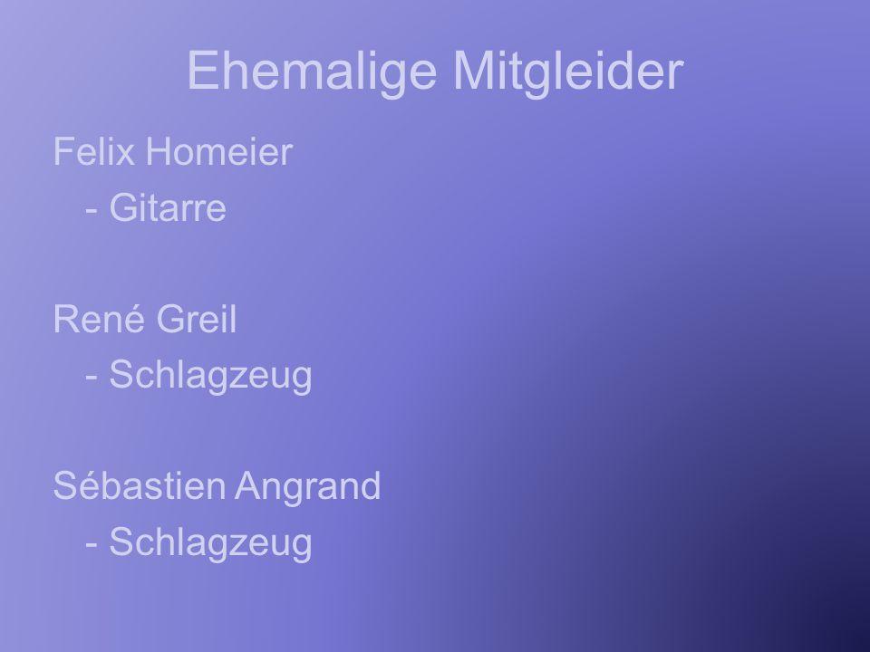 Ehemalige Mitgleider Felix Homeier - Gitarre René Greil - Schlagzeug Sébastien Angrand