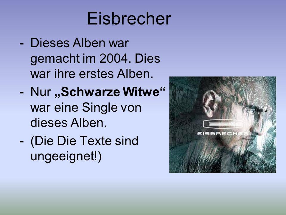 """Eisbrecher Dieses Alben war gemacht im 2004. Dies war ihre erstes Alben. Nur """"Schwarze Witwe war eine Single von dieses Alben."""
