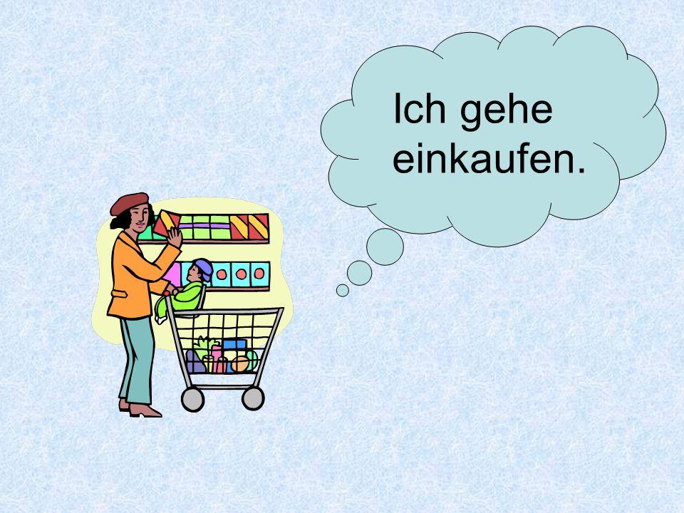 Ich gehe einkaufen.