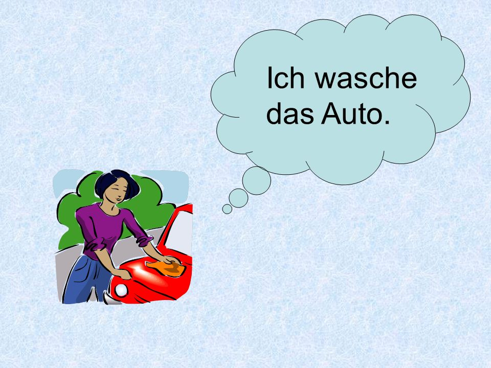 Ich wasche das Auto.