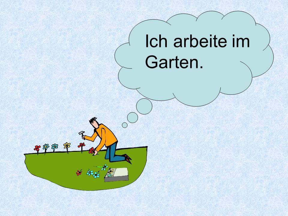 Ich arbeite im Garten.