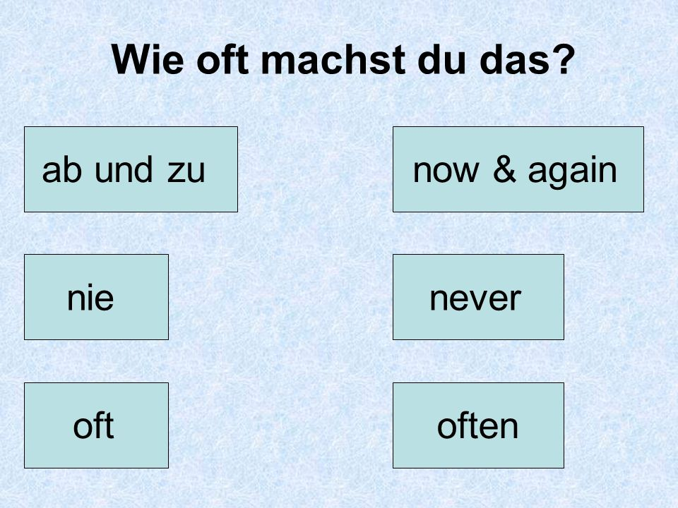 Wie oft machst du das ab und zu now & again nie never oft often