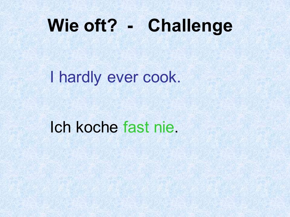 Wie oft - Challenge I hardly ever cook. Ich koche fast nie.