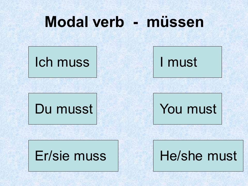 Modal verb - müssen Ich muss I must Du musst You must Er/sie muss
