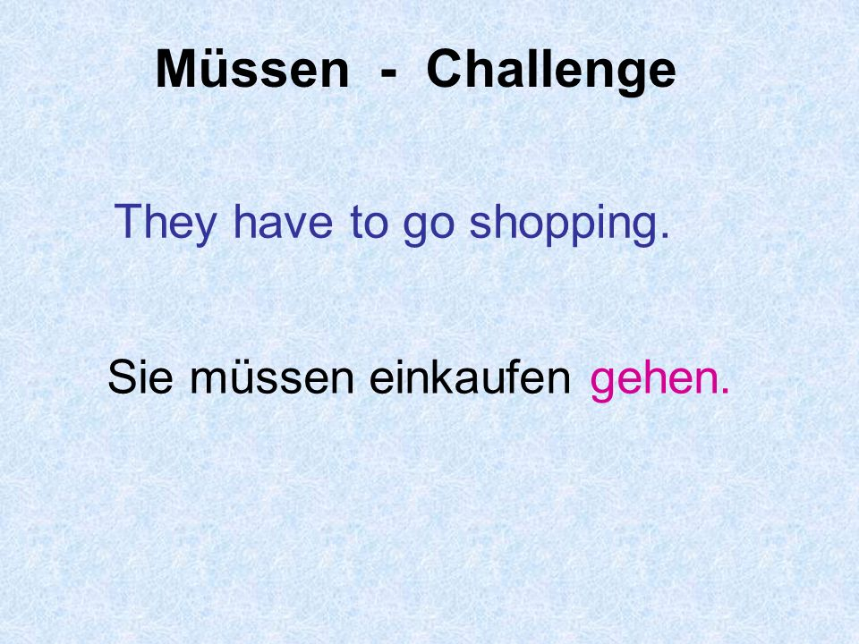 Müssen - Challenge They have to go shopping.
