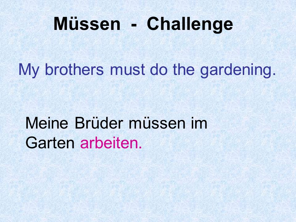 Müssen - Challenge My brothers must do the gardening.