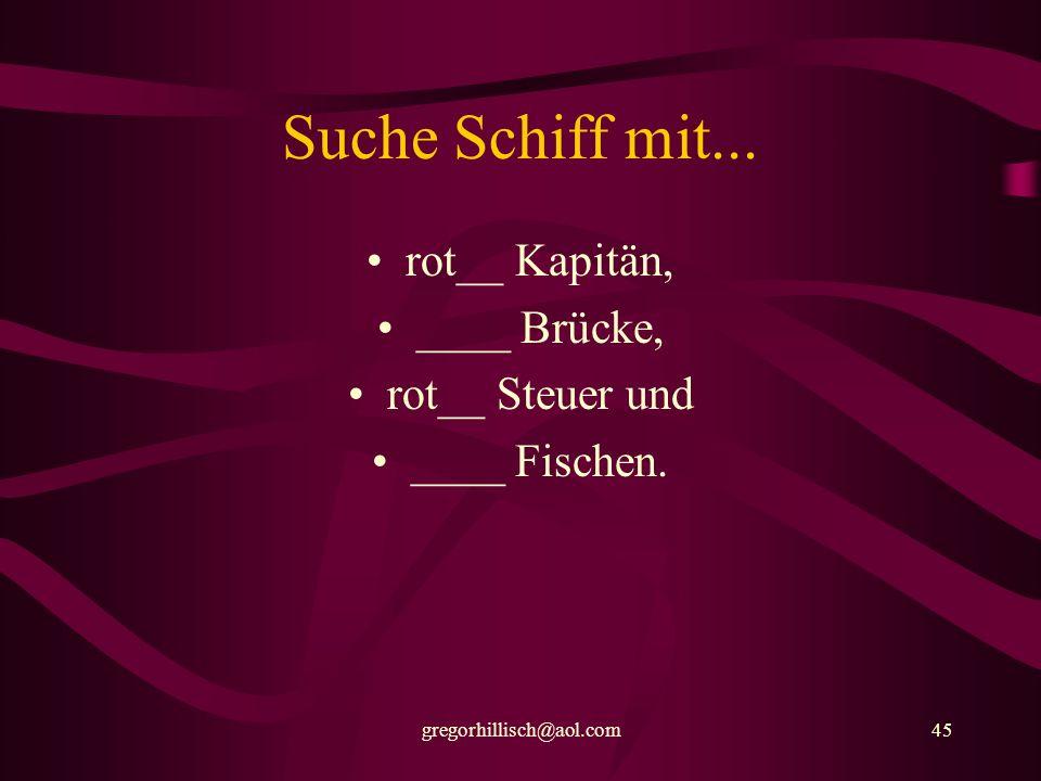 Suche Schiff mit... rot__ Kapitän, ____ Brücke, rot__ Steuer und