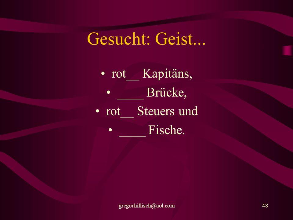 Gesucht: Geist... rot__ Kapitäns, ____ Brücke, rot__ Steuers und