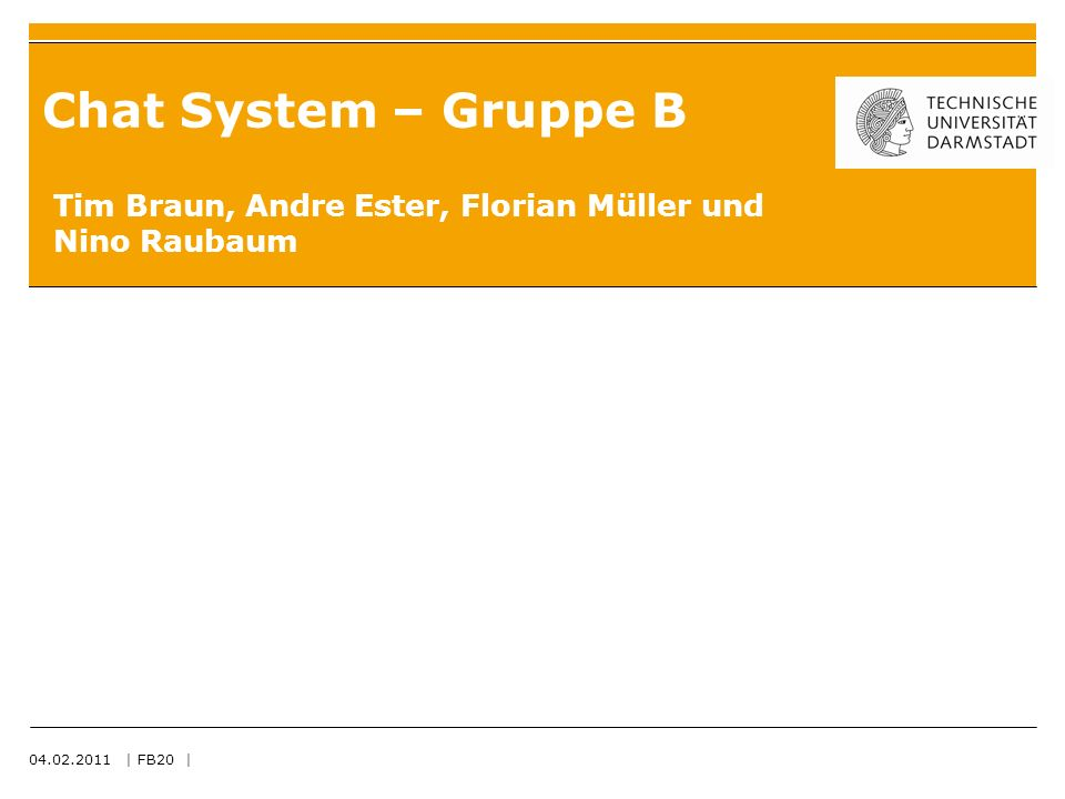 Chat System – Gruppe B Tim Braun, Andre Ester, Florian Müller und