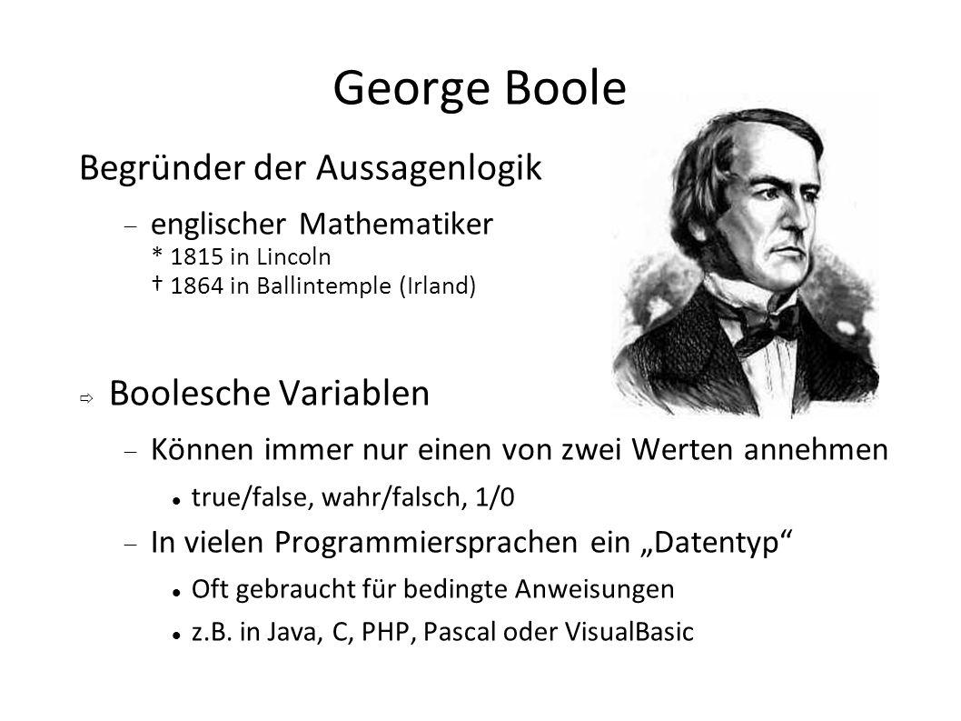 George Boole Begründer der Aussagenlogik Boolesche Variablen