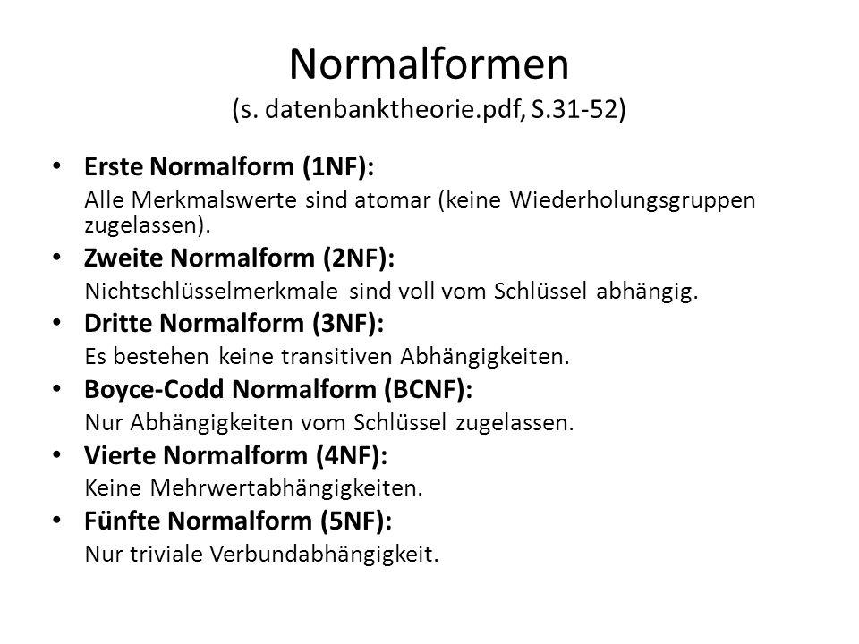 Normalformen (s. datenbanktheorie.pdf, S.31-52)