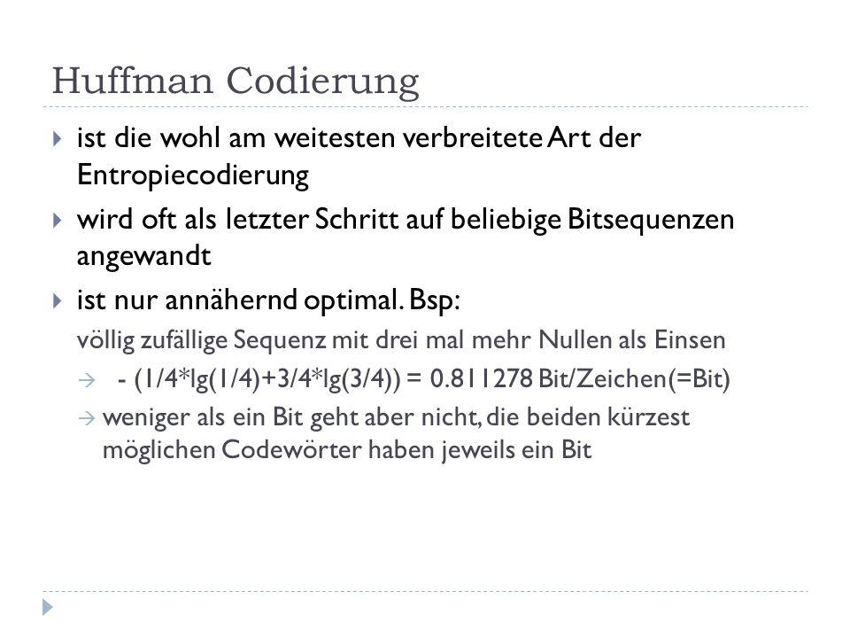 Huffman Codierungist die wohl am weitesten verbreitete Art der Entropiecodierung.