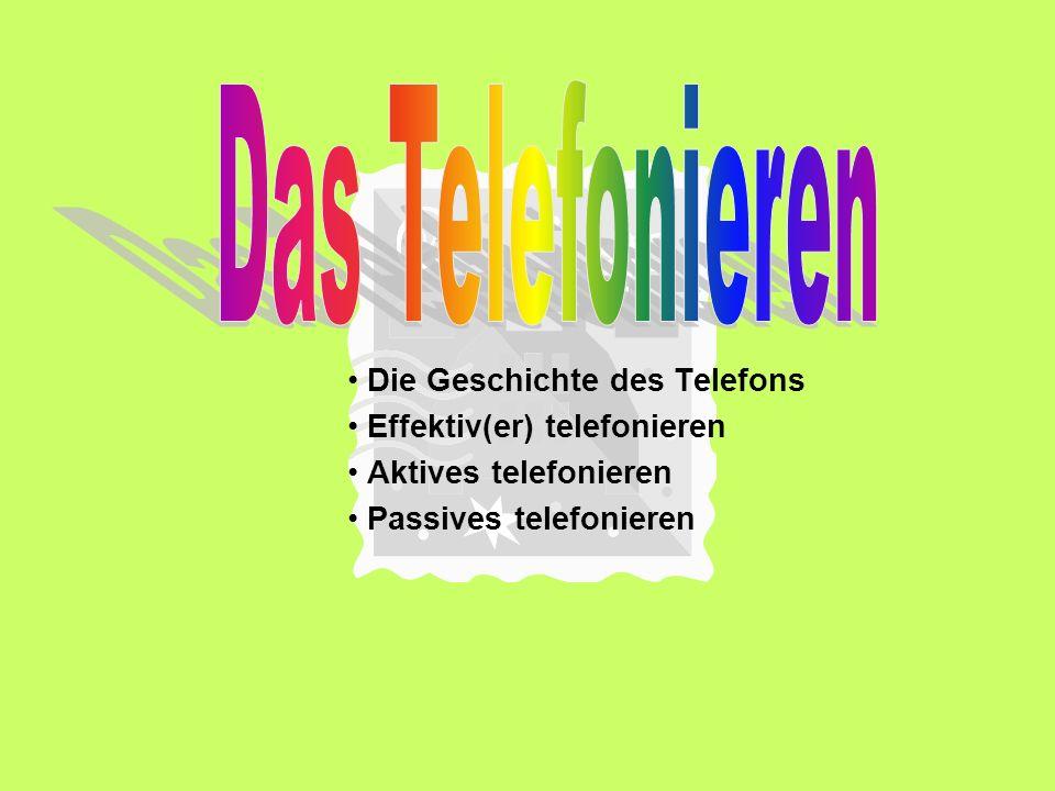 Das Telefonieren Die Geschichte des Telefons Effektiv(er) telefonieren