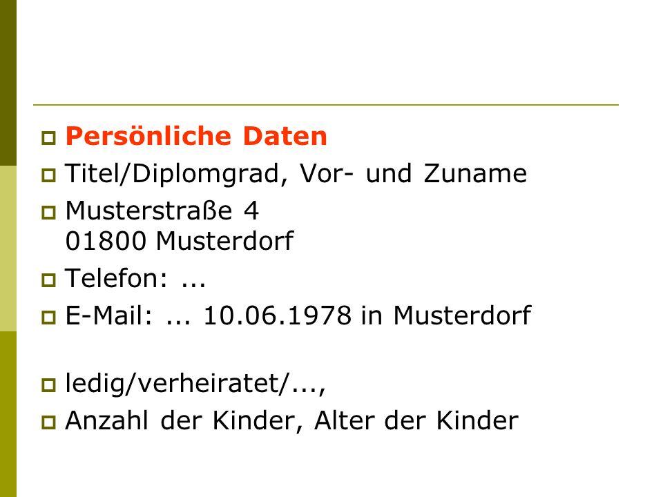 Persönliche Daten Titel/Diplomgrad, Vor- und Zuname. Musterstraße 4 01800 Musterdorf. Telefon: ...