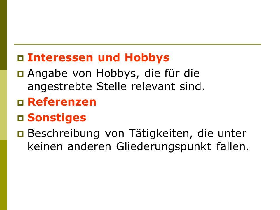 Interessen und Hobbys Angabe von Hobbys, die für die angestrebte Stelle relevant sind. Referenzen.
