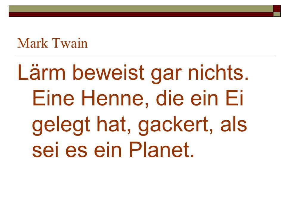 Mark Twain Lärm beweist gar nichts.