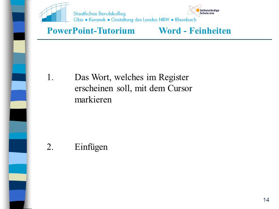 1. Das Wort, welches im Register. erscheinen soll, mit dem Cursor