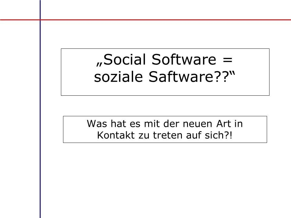 """""""Social Software = soziale Saftware"""