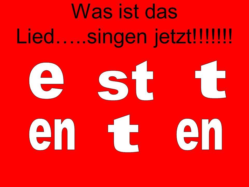 Was ist das Lied…..singen jetzt!!!!!!!