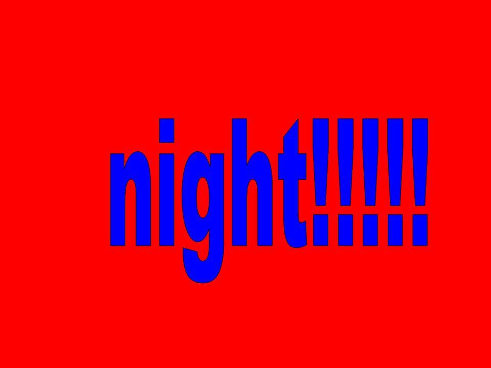 night!!!!!