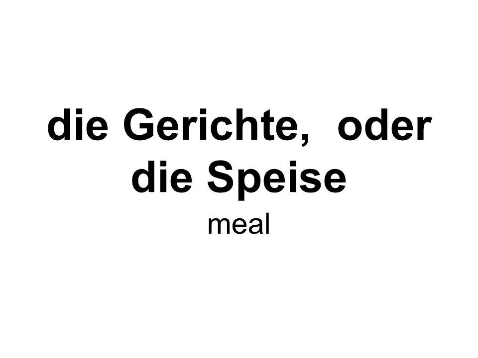 die Gerichte, oder die Speise