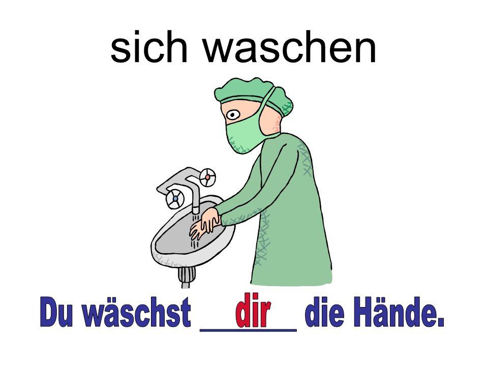 Du wäschst ________ die Hände.